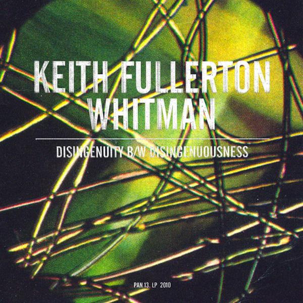Keith Fullerton Whitman - Disingenuity b/w Disingenuousness