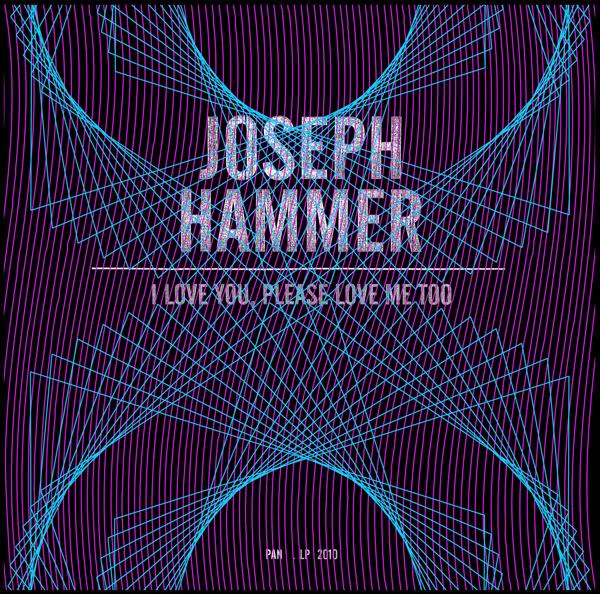 Joseph Hammer - I Love You Please Love Me Too