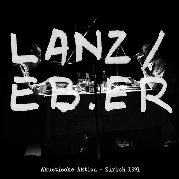 Joke Lanz / Rudolf Eb.er - Akustische Aktion' (Essen) – Zurich 1991